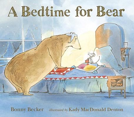 A Bedtime for Bear By Becker, Bonny/ Denton, Kady MacDonald (ILT)